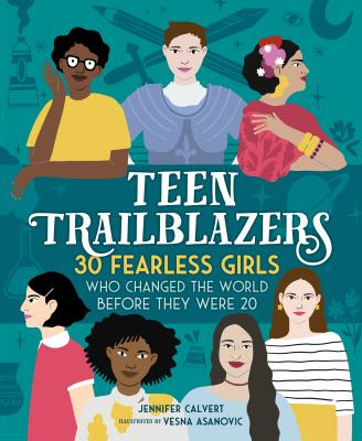 Details about Teen Trailblazers: 30 Fearless Young Women Who Changed the World Before They Were 20