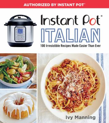 Details about Instant Pot Italian: 100 irresistible recipes made easier than ever