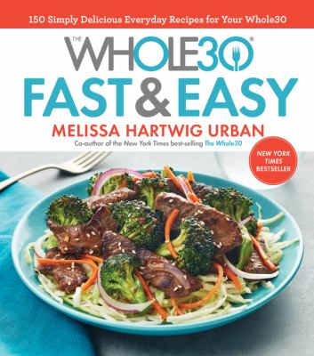 Details about The Whole30 Fast and Easy Cookbook: 150 Simply Delicious Everyday Recipes for Your Whole30