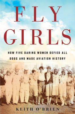 Details about Fly Girls: How Five Daring Women Defied All Odds and Made Aviation History