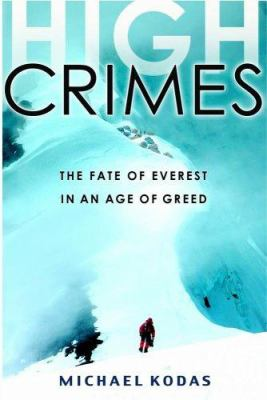 Details about High crimes : the fate of Everest in an age of greed