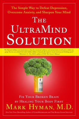 Details about The UltraMind solution : fix your broken brain by healing your body first : the simple way to defeat depression, overcome anxiety and sharpen your mind