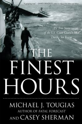 Details about The finest hours : the true story of the U.S. Coast Guard's most daring sea rescue