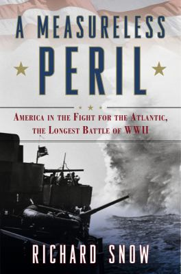 Details about A measureless peril : America in the fight for the Atlantic, the longest battle of World War II