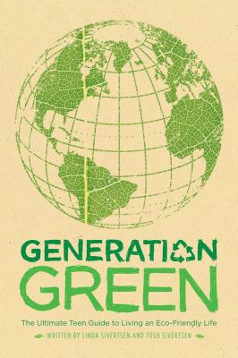 Details about Generation Green: The Ultimate Teen Guide to Living an Eco-Friendly Life