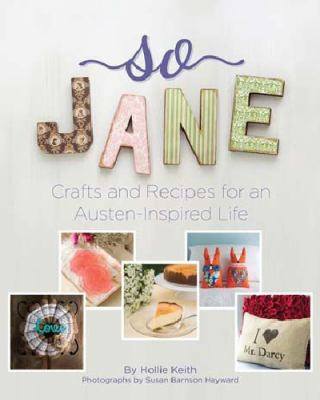 Details about So Jane: Crafts and Recipes for an Austen-Inspired Life