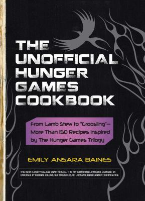 Details about The Unofficial Hunger Games Cookbook: From Lamb Stew to Groosling - More Than 150 Recipes Inspired by the Hunger Games Trilogy