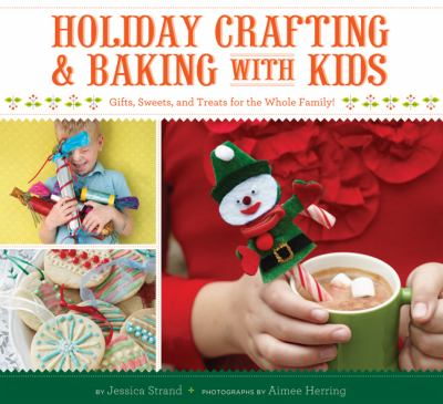 Details about Holiday Crafting and Baking with Kids: Gifts, Sweets, and Treats for the Whole Family!