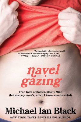 Details about Navel Gazing: True Tales of Bodies, Mostly Mine (but Also My Mom's, Which I Know Sounds Weird)