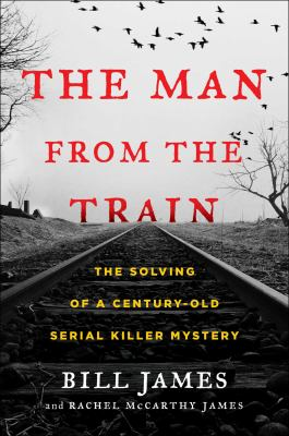 Details about The Man from the Train: The Solving of a Century-Old Serial Killer Mystery