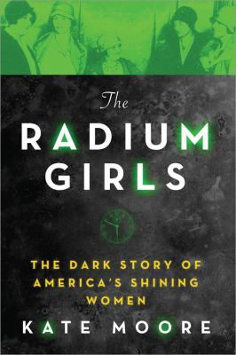 Details about The Radium Girls: The Dark Story of America's Shining Women