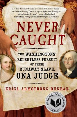 Details about Never Caught: The Washingtons' Relentless Pursuit of Their Runaway Slave, Ona Judge
