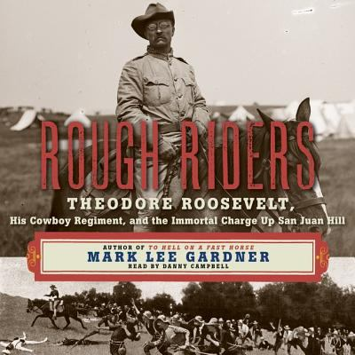 Details about Rough Riders: Theodore Roosevelt, His Cowboy Regiment, and the Immortal Charge up San Juan Hill (sound recording)