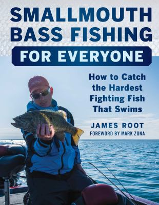 Details about Smallmouth Bass Fishing for Everyone: How to Catch the Hardest Fighting Fish That Swims