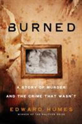 Details about Burned: A Story of Murder and the Crime That Wasn't