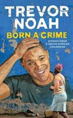 Details about Born a Crime: Stories from a South African Childhood (sound recording)