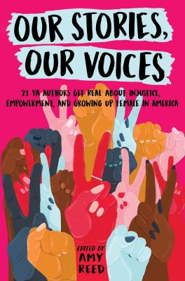 Details about Our Stories, Our Voices: 21 YA Authors Get Real about Injustice, Empowerment, and Growing up Female in America