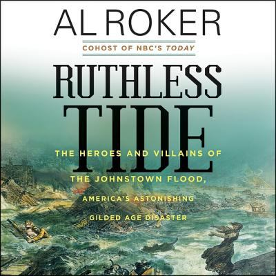 Details about Ruthless Tide: The Tragic Epic of the Johnstown Flood (sound recording)