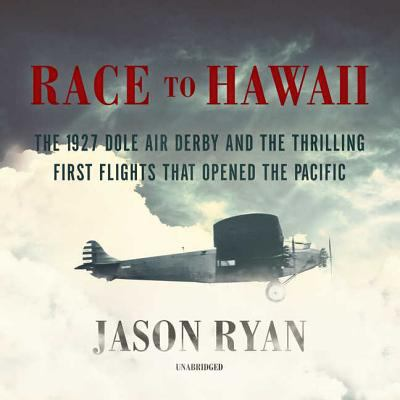 Details about Race to Hawaii: The 1927 Dole Derby and the Thrilling First Flights That Opened the Pacific (sound recording)