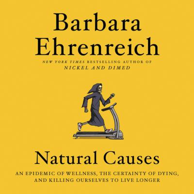 Details about Natural Causes: An Epidemic of Wellness, the Certainty of Dying, and Killing Ourselves to Live Longer (sound recording)