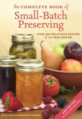 Details about The Complete Book of Small-Batch Preserving: Over 300 Recipes to Use Year-Round