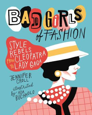 Details about Bad Girls of Fashion: Style Rebels Through the Ages