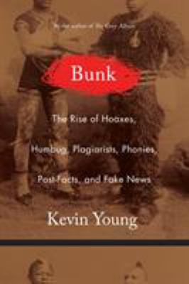 Details about Bunk: The Rise of Hoaxes, Humbug, Plagiarists, Phonies, Post-Facts, and Fake News