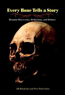 Details about Every Bone Tells a Story: Hominin Discoveries, Deductions, and Debates