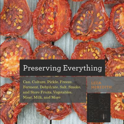 Details about Preserving Everything: Can, Culture, Pickle, Freeze, Ferment, Dehydrate, Salt, Smoke, and Store Fruits, Vegetables, Meat, Milk, and More