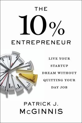 Details about The 10% Entrepreneur: Live Your Start-Up Dream Without Quitting Your Day Job