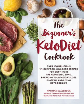 Details about The Beginner's KetoDiet Cookbook: 100 Delicious Ultra Low-Carb Recipes for Getting in the Ketogenic Zone, Breaking Your Weight-Loss Plateau, and Living Keto for Life