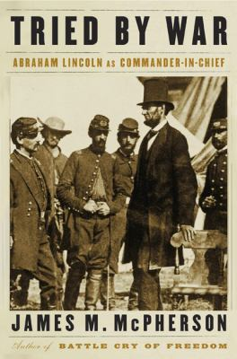 Details about Tried by war : Abraham Lincoln as commander in chief