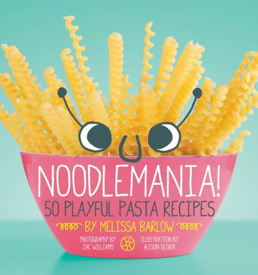 Details about Noodlemania!: 50 Playful Pasta Recipes