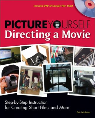 Details about Picture yourself directing a movie : step-by-step instruction for creating short films and more