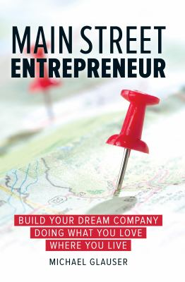Details about Main Street Entrepreneur: Build Your Dream Company Doing What You Love Where You Live