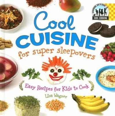 Details about Cool Cuisine for Super Sleepovers: easy recipes for kids to cook