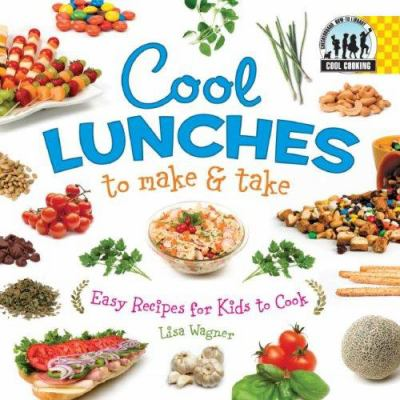 Details about Cool lunches to make & take : easy recipes for kids to cook