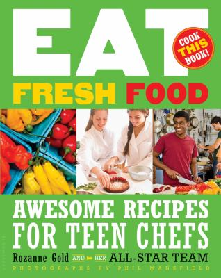 Details about Eat Fresh Food: Awesome Recipes for Teen Chefs
