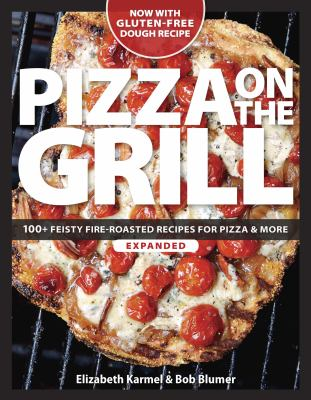 Details about Pizza on the Grill: 100+ Feisty Fire-Roasted Recipes for Pizza and More