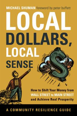 Details about Local dollars, local sense : how to shift your money from Wall Street to Main Street and achieve real prosperity