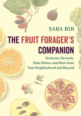 Details about The Fruit Forager's Companion: Ferments, Desserts, Main Dishes, and More from Your Neighborhood and Beyond