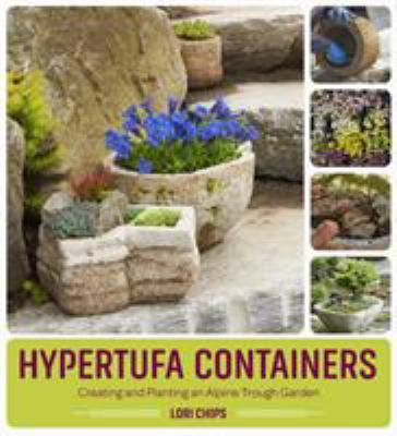 Details about Hypertufa Containers: Step-By-Step Instructions for Creating and Planting a Trough Garden
