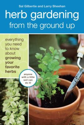 Details about Herb gardening from the ground up : everything you need to know about growing your favorite herbs
