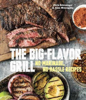 Details about The Big Flavor Grill: No-Marinade, No-Hassle Recipes