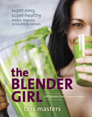 Details about The blender girl : super-easy, super-healthy meals, snacks, desserts & drinks