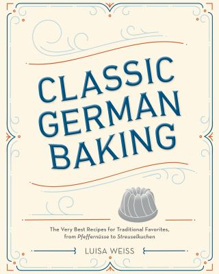 Details about Classic German Baking: the very best recipes for traditional favorites, from pfeffernusse to streuselkuchen