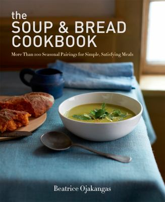 Details about The Soup and Bread Cookbook: More Than 100 Seasonal Pairings for Simple, Satisfying Meals
