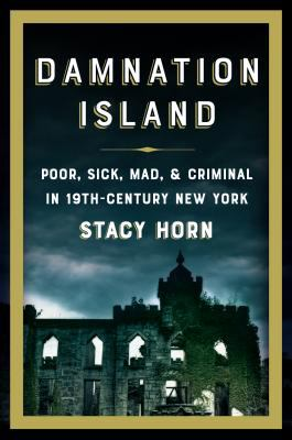 Details about Damnation Island: Poor, Sick, Mad, and Criminal in 19th-Century New York