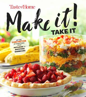 Details about Taste of Home Make It Take It Cookbook: Up the Yum Factor at Everything from Potlucks to Backyard Barbeques
