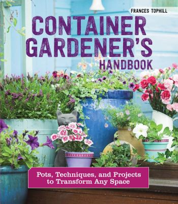 Details about Container Gardener's Handbook: Pots, Techniques, and Projects to Transform Any Space